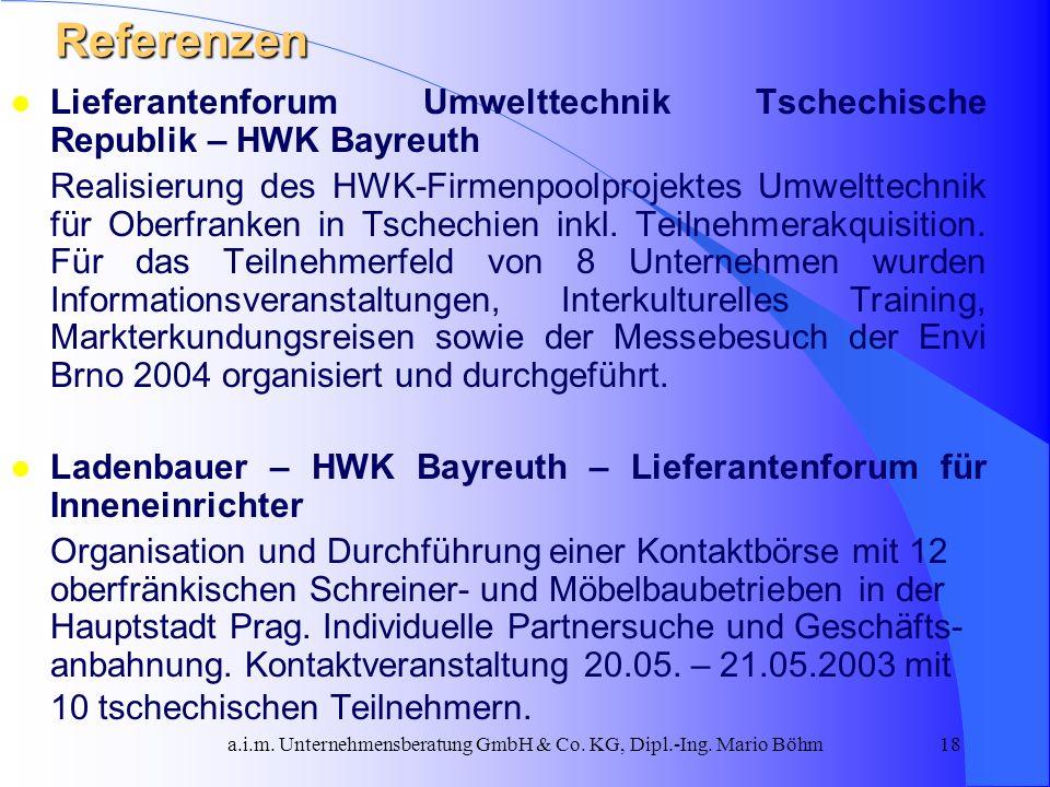 a.i.m. Unternehmensberatung GmbH & Co. KG, Dipl.-Ing. Mario Böhm18 Referenzen l Lieferantenforum Umwelttechnik Tschechische Republik – HWK Bayreuth Re