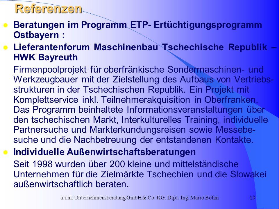 a.i.m. Unternehmensberatung GmbH & Co. KG, Dipl.-Ing. Mario Böhm19 Referenzen l Beratungen im Programm ETP- Ertüchtigungsprogramm Ostbayern : l Liefer