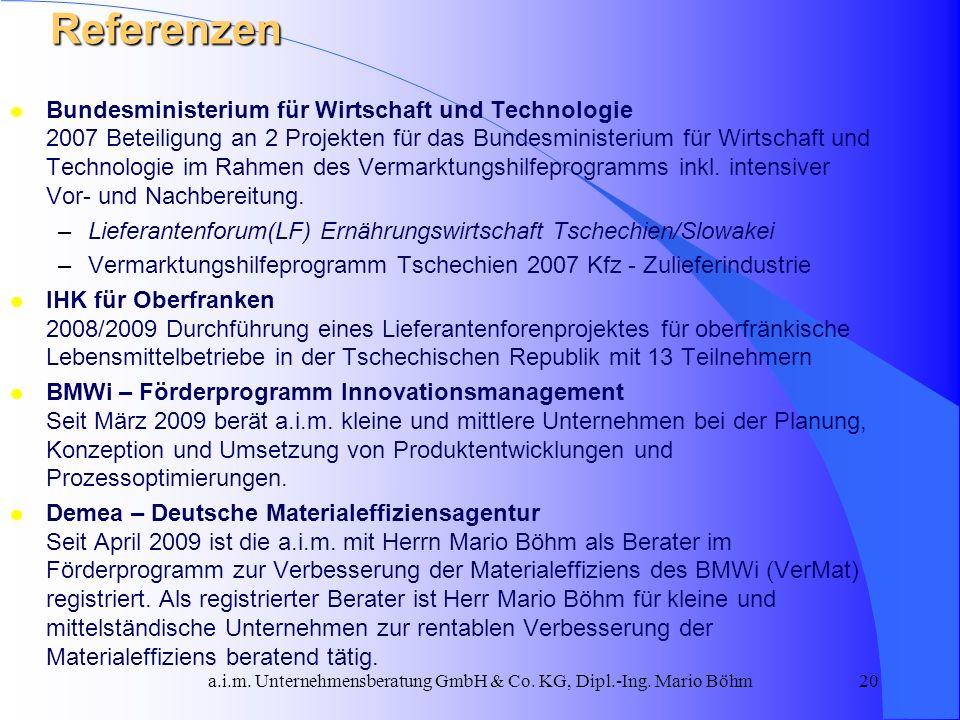 a.i.m. Unternehmensberatung GmbH & Co. KG, Dipl.-Ing. Mario Böhm20 Referenzen l Bundesministerium für Wirtschaft und Technologie 2007 Beteiligung an 2