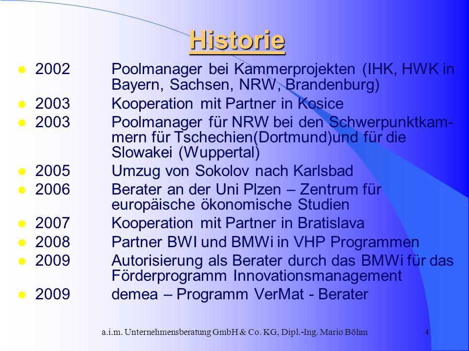 a.i.m. Unternehmensberatung GmbH & Co. KG, Dipl.-Ing. Mario Böhm4 Historie l 2002 Poolmanager bei Kammerprojekten (IHK, HWK in Bayern, Sachsen, NRW, B