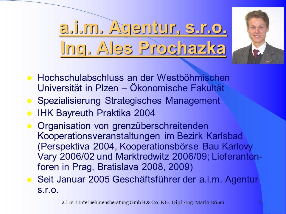 a.i.m. Unternehmensberatung GmbH & Co. KG, Dipl.-Ing. Mario Böhm7 a.i.m. Agentur, s.r.o. Ing. Ales Prochazka l Hochschulabschluss an der Westböhmische