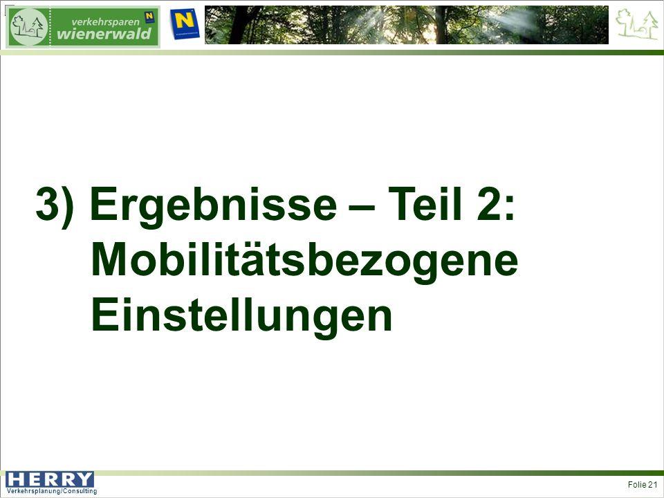 Verkehrsplanung/Consulting <> Folie 21 3) Ergebnisse – Teil 2: Mobilitätsbezogene Einstellungen
