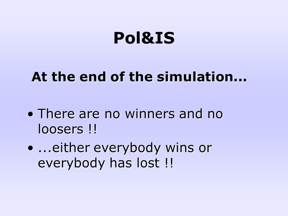 Pol&IS At the end of the simulation... At the end of the simulation... There are no winners and no loosers !!There are no winners and no loosers !!...