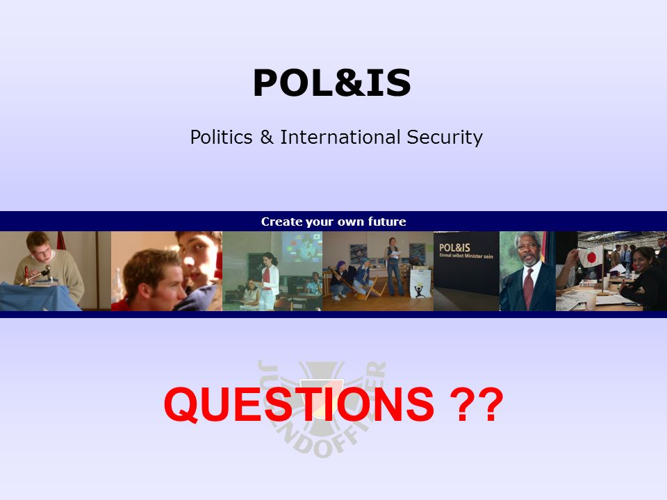POL&IS Politics & International Security Create your own future QUESTIONS ??