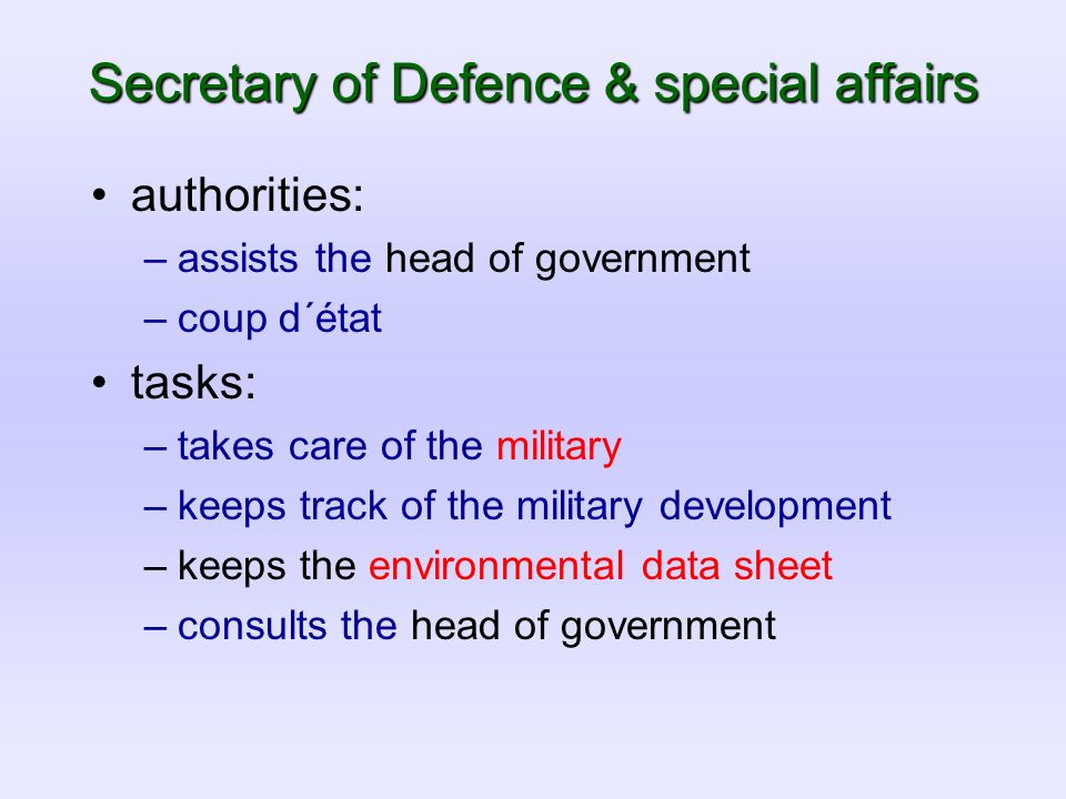 Secretary of Defence & special affairs authorities: –assists the head of government –coup d´état tasks: –takes care of the military –keeps track of th