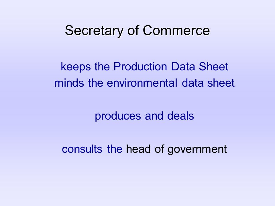 Secretary of Commerce keeps the Production Data Sheet minds the environmental data sheet produces and deals consults the head of government
