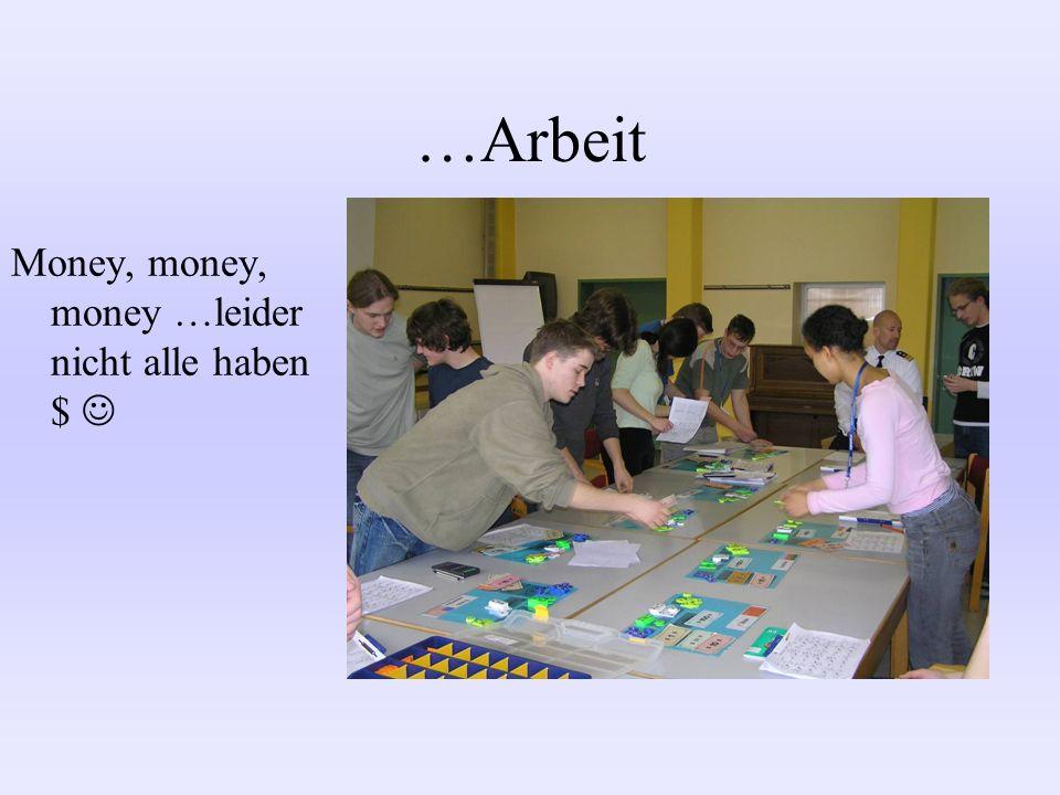 …Arbeit Money, money, money …leider nicht alle haben $