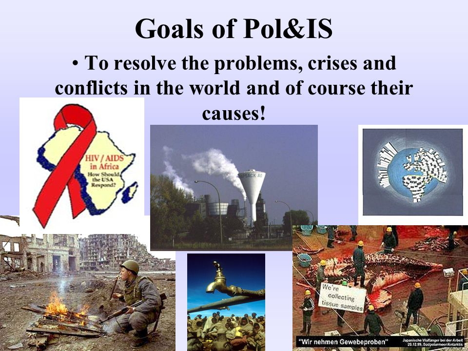 Try to understand a political role and to participate at all decision making processes in this function Goals of Pol&IS
