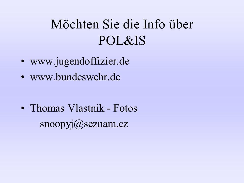 Möchten Sie die Info über POL&IS www.jugendoffizier.de www.bundeswehr.de Thomas Vlastnik - Fotos snoopyj@seznam.cz