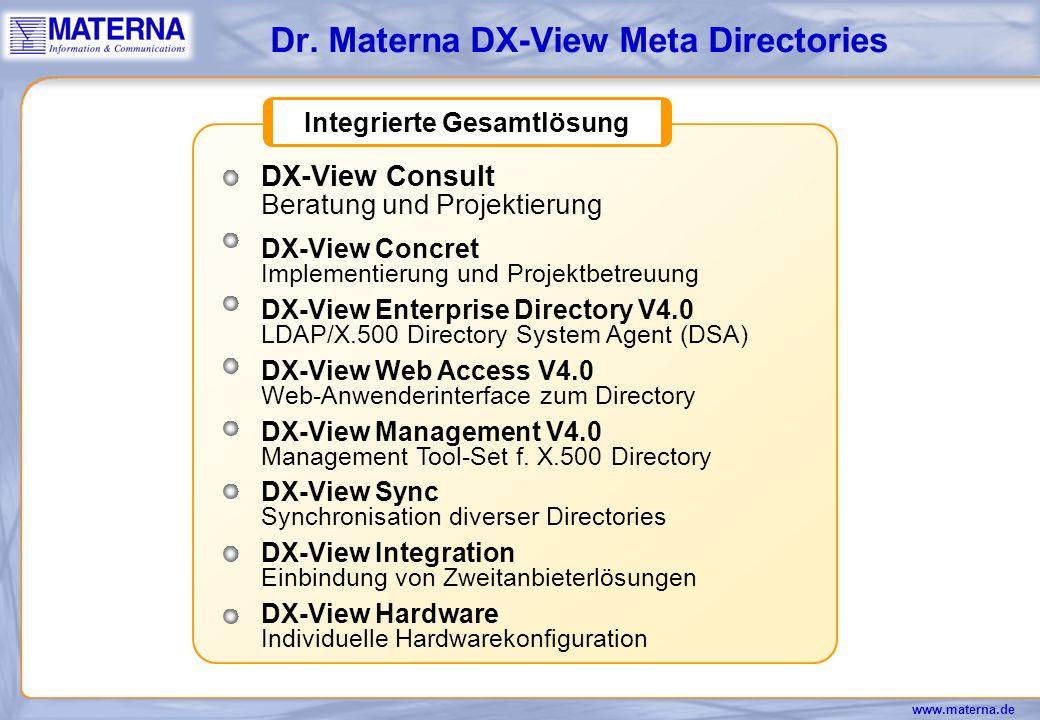 www.materna.de Die DX-View Verzeichnisdienstlösung Unter DX-View fassen wir alle Dienstleistungen Software-Produkte Hardware-Produkte zusammen, die der Erstellung einer konsistenten, leistungsfähigen Directory-Lösung aus unserem Haus dienen.