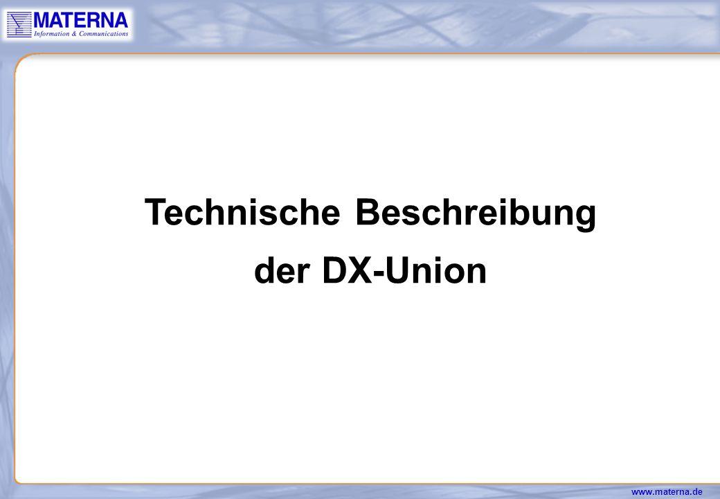 www.materna.de DX-Union Referenzen und Kunden (2) Branchen Landesversicherungsanstalten Industrie Mannesmann Rexroth Banken/ Versicherungen Beamtenheimstättenwerk (BHW), Hameln Generalvikariat Aachen Verbände IG Bergbau, Chemie und Energie, Bochum/ Hannover
