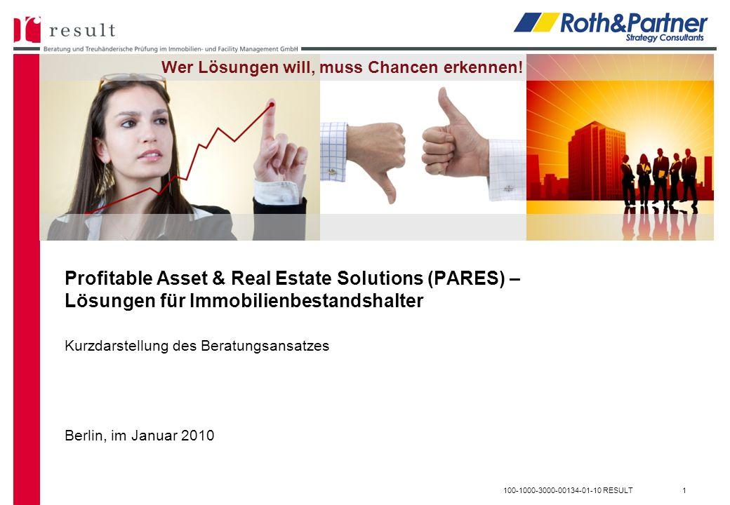 100-1000-3000-00134-01-10 RESULT1 Profitable Asset & Real Estate Solutions (PARES) – Lösungen für Immobilienbestandshalter Kurzdarstellung des Beratungsansatzes Berlin, im Januar 2010 Wer Lösungen will, muss Chancen erkennen!