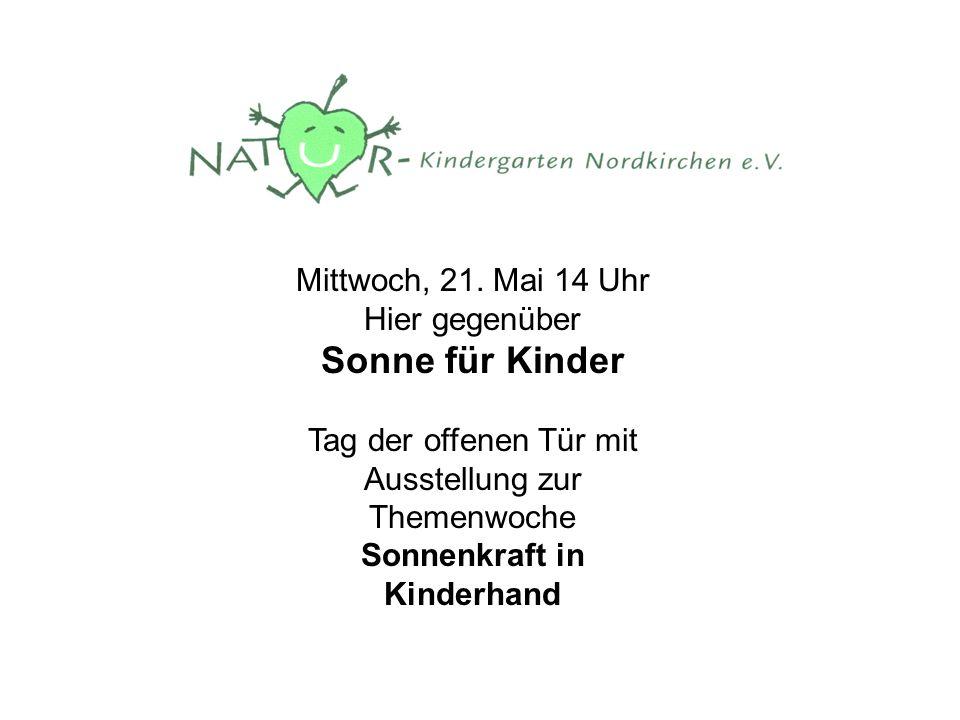 Mittwoch, 21. Mai 14 Uhr Hier gegenüber Sonne für Kinder Tag der offenen Tür mit Ausstellung zur Themenwoche Sonnenkraft in Kinderhand