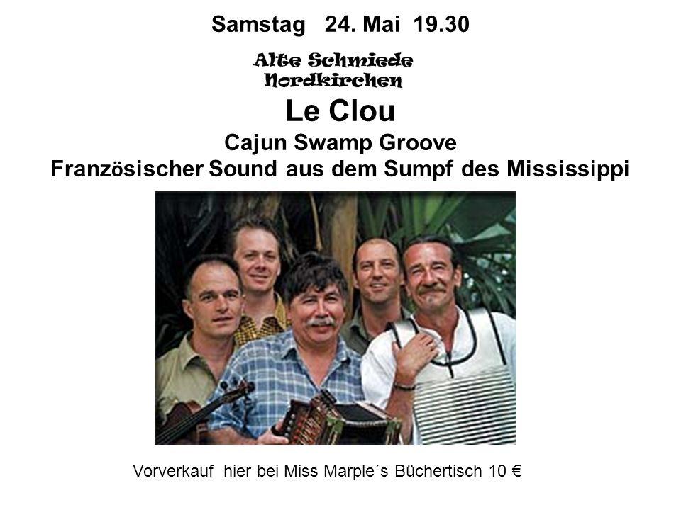 Samstag 24. Mai 19.30 Le Clou Cajun Swamp Groove Franz ö sischer Sound aus dem Sumpf des Mississippi Vorverkauf hier bei Miss Marple´s Büchertisch 10