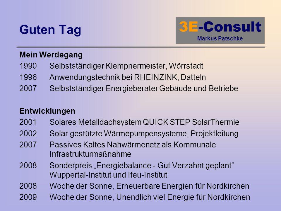 3E-Consult Markus Patschke Guten Tag Mein Werdegang 1990Selbstständiger Klempnermeister, Wörrstadt 1996Anwendungstechnik bei RHEINZINK, Datteln 2007Se