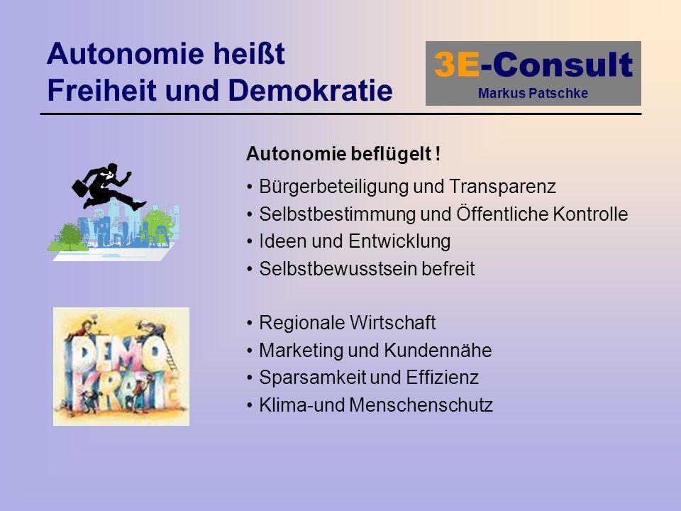 3E-Consult Markus Patschke Autonomie heißt Freiheit und Demokratie Autonomie beflügelt ! Bürgerbeteiligung und Transparenz Selbstbestimmung und Öffent