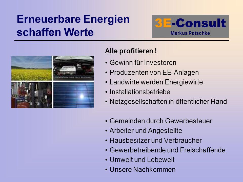 3E-Consult Markus Patschke Erneuerbare Energien schaffen Werte Alle profitieren ! Gewinn für Investoren Produzenten von EE-Anlagen Landwirte werden En