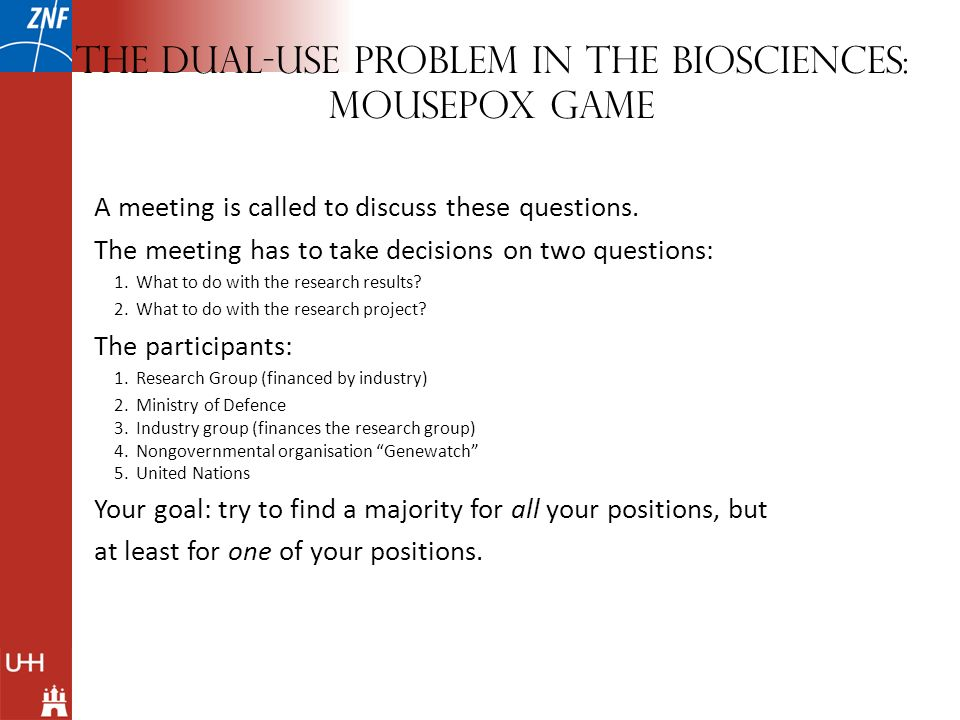 The dual-use problem in the biosciences: Mousepox Game Procedure for the meeting Receive instructions.