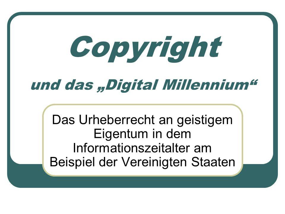Copyright und das Digital Millennium Das Urheberrecht an geistigem Eigentum in dem Informationszeitalter am Beispiel der Vereinigten Staaten
