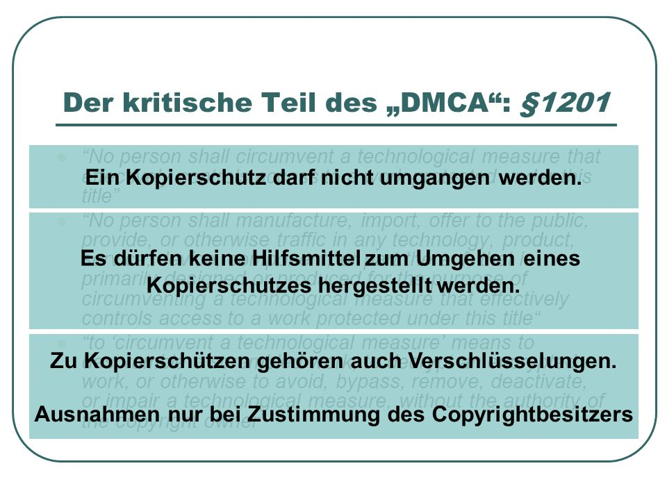 Der kritische Teil des DMCA: §1201 No person shall circumvent a technological measure that effectively controls access to a work protected under this