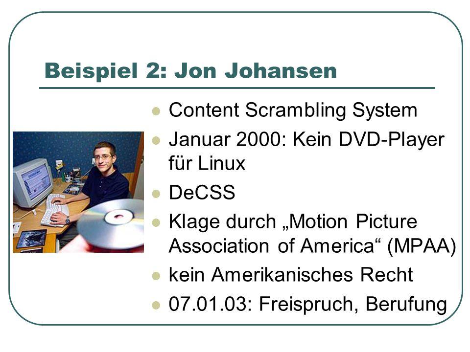 Beispiel 2: Jon Johansen Content Scrambling System Januar 2000: Kein DVD-Player für Linux DeCSS Klage durch Motion Picture Association of America (MPAA) kein Amerikanisches Recht 07.01.03: Freispruch, Berufung
