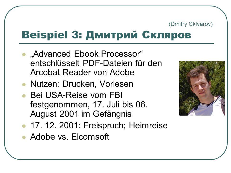 Beispiel 3: Дмитрий Скляров Advanced Ebook Processor entschlüsselt PDF-Dateien für den Arcobat Reader von Adobe Nutzen: Drucken, Vorlesen Bei USA-Reise vom FBI festgenommen, 17.