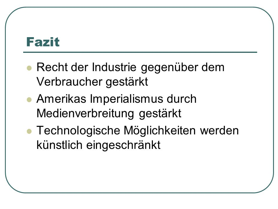 Fazit Recht der Industrie gegenüber dem Verbraucher gestärkt Amerikas Imperialismus durch Medienverbreitung gestärkt Technologische Möglichkeiten werden künstlich eingeschränkt
