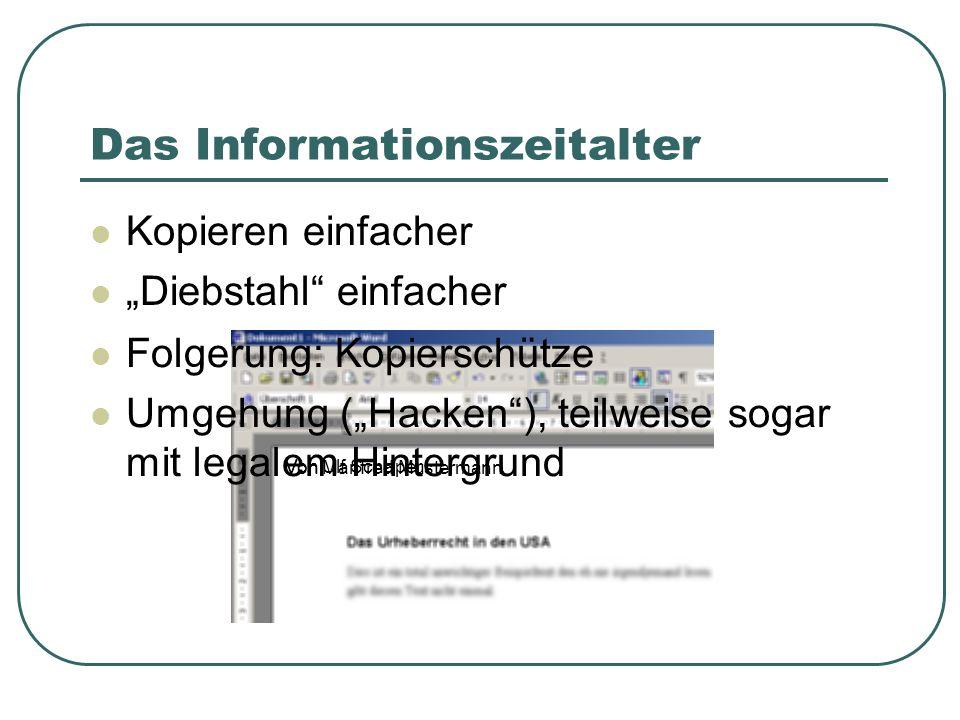 Das Informationszeitalter Kopieren einfacher Diebstahl einfacher Von Manfred Mustermann Von Ulf Schaper Folgerung: Kopierschütze Umgehung (Hacken), teilweise sogar mit legalem Hintergrund