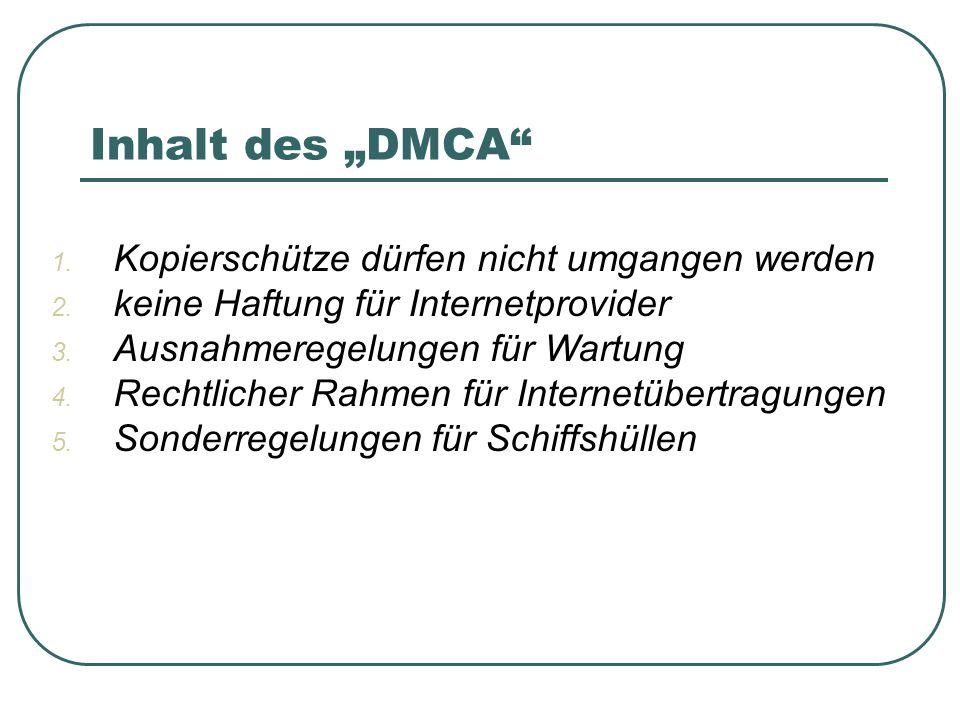 Inhalt des DMCA 1. Kopierschütze dürfen nicht umgangen werden 2.