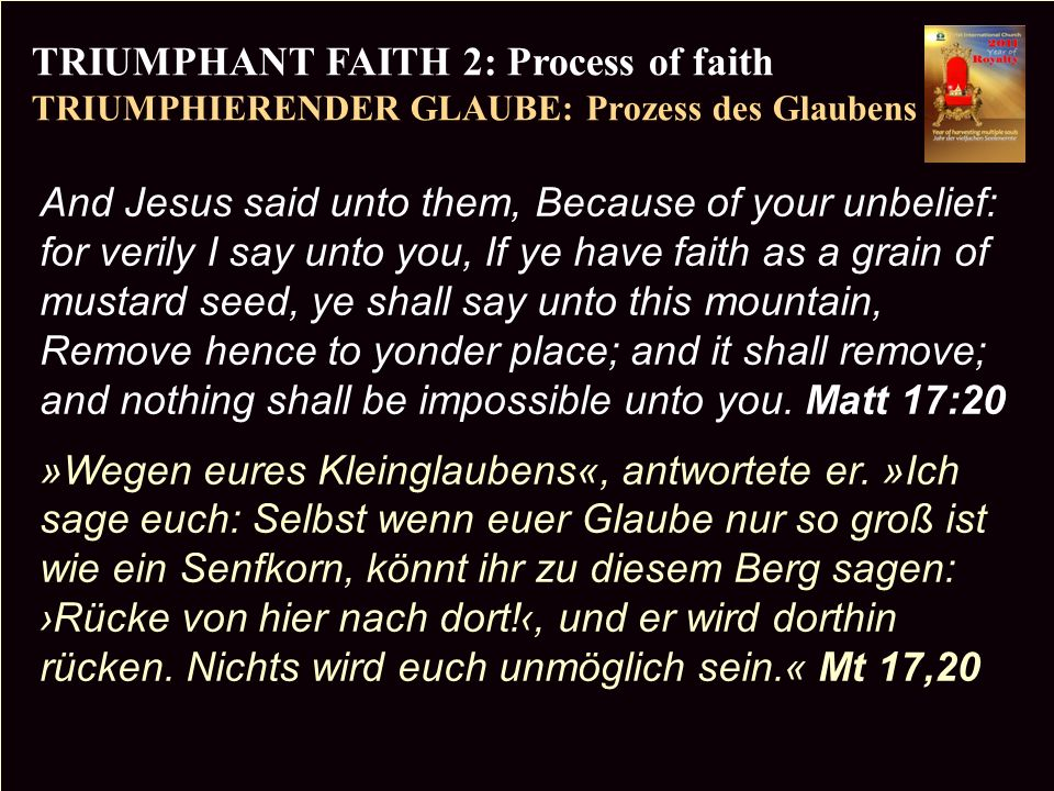 PR TRIUMPHANT FAITH 2: Process of faith TRIUMPHIERENDER GLAUBE: Prozess des Glaubens Copyright CIC 2009 And Jesus said unto them, Because of your unbe