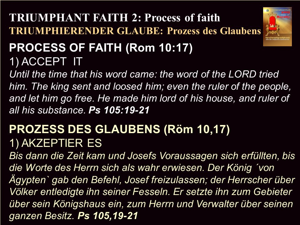 PR TRIUMPHANT FAITH 2: Process of faith TRIUMPHIERENDER GLAUBE: Prozess des Glaubens Copyright CIC 2009 PROCESS OF FAITH (Rom 10:17) 1) ACCEPT IT Unti