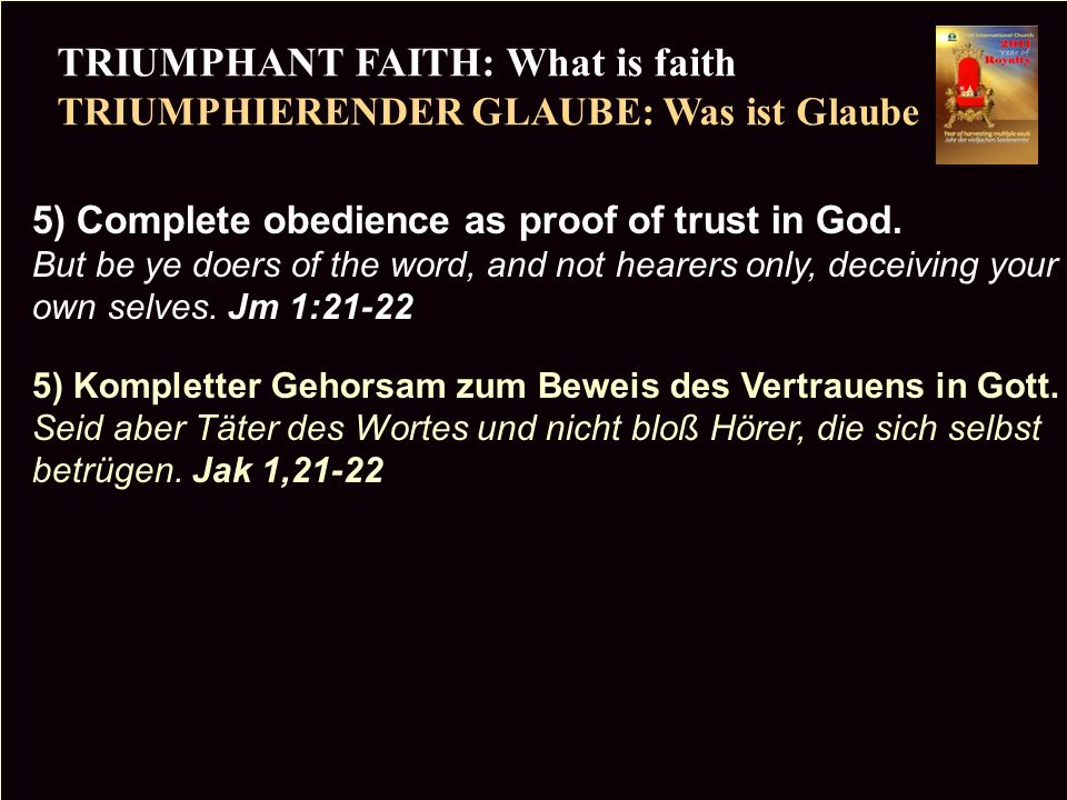 PR TRIUMPHANT FAITH: What is faith TRIUMPHIERENDER GLAUBE: Was ist Glaube Copyright CIC 2009 5) Complete obedience as proof of trust in God.