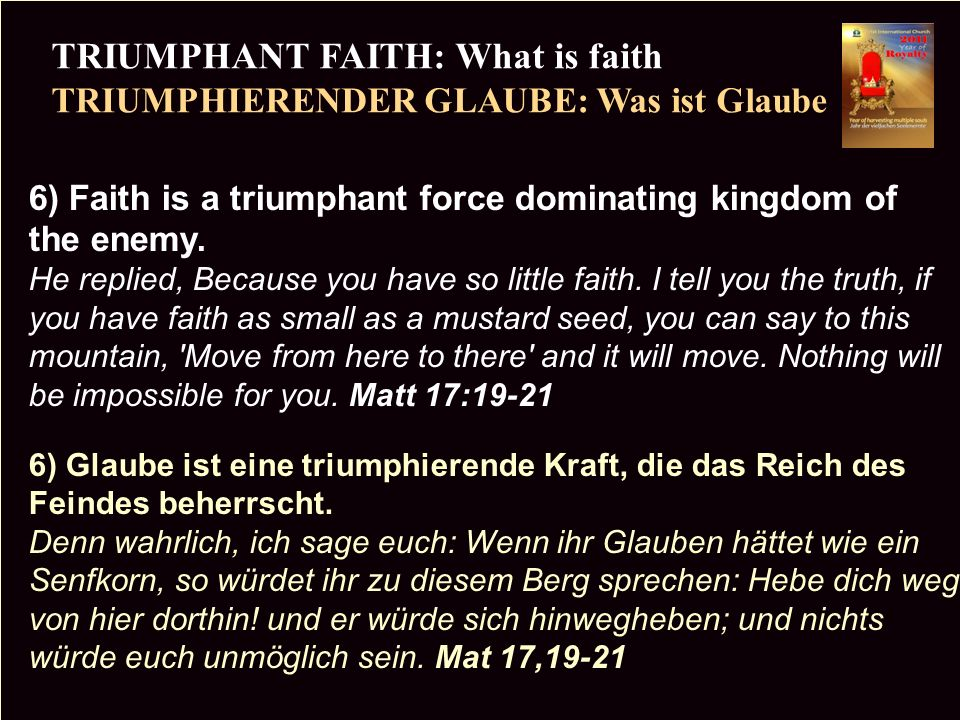 PR TRIUMPHANT FAITH: What is faith TRIUMPHIERENDER GLAUBE: Was ist Glaube Copyright CIC 2009 6) Faith is a triumphant force dominating kingdom of the enemy.
