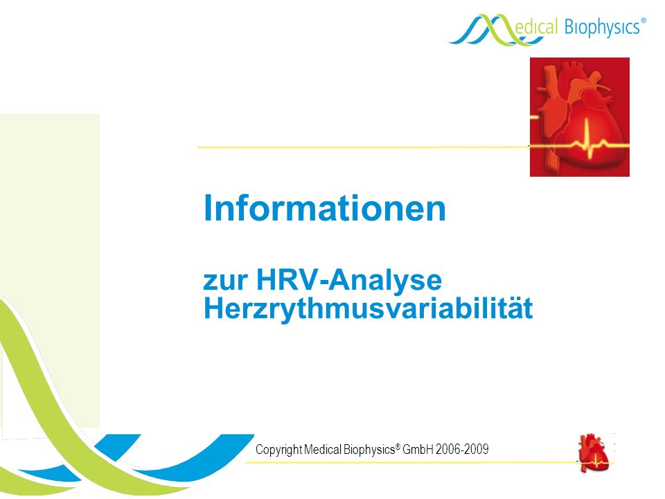 2 HRV-Analyse – Gradmesser der Gesundheit Copyright Medical Biophysics ® GmbH 2006-2009 Messung der Herzrythmusvariabilität verständlich – schmerzfrei – schnell 7 Minuten, die mir Klarheit bringen Wie gesund bin ich wirklich.