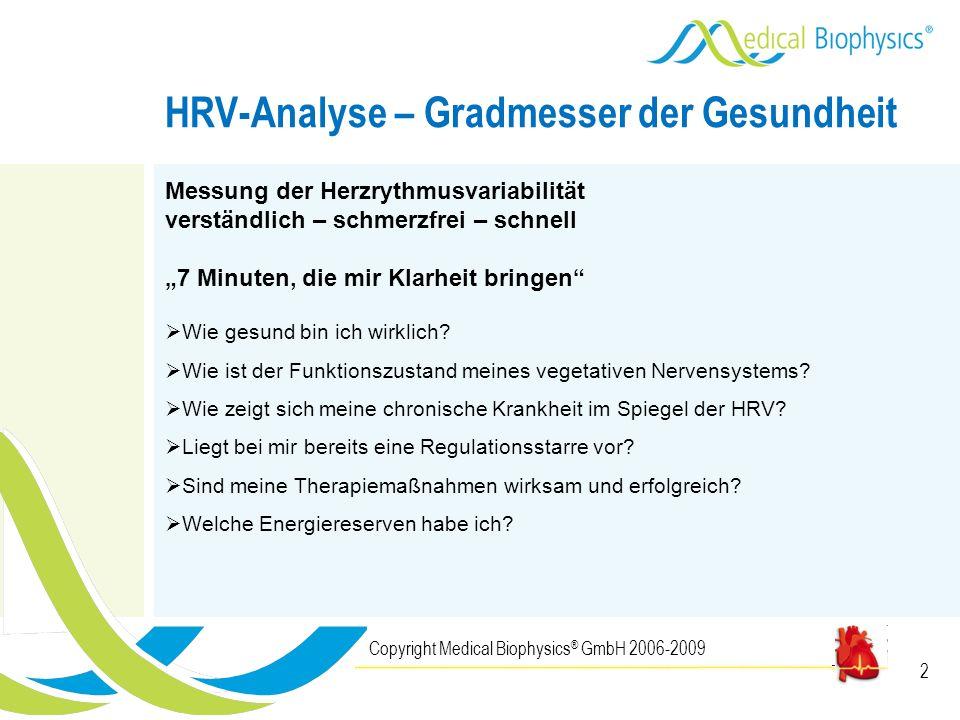 2 HRV-Analyse – Gradmesser der Gesundheit Copyright Medical Biophysics ® GmbH 2006-2009 Messung der Herzrythmusvariabilität verständlich – schmerzfrei