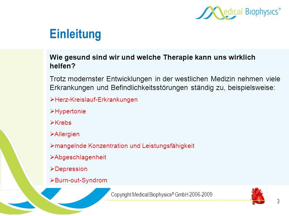 3 Einleitung Copyright Medical Biophysics ® GmbH 2006-2009 Wie gesund sind wir und welche Therapie kann uns wirklich helfen? Trotz modernster Entwickl