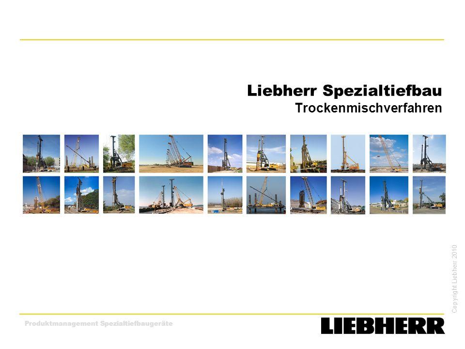 Copyright Liebherr 2010 Produktmanagement Spezialtiefbaugeräte Liebherr Spezialtiefbau Trockenmischverfahren