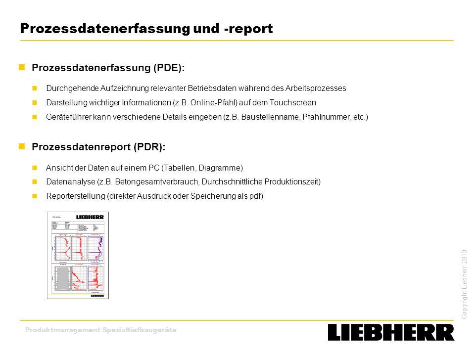 Copyright Liebherr 2010 Produktmanagement Spezialtiefbaugeräte Prozessdatenerfassung (PDE): Durchgehende Aufzeichnung relevanter Betriebsdaten während
