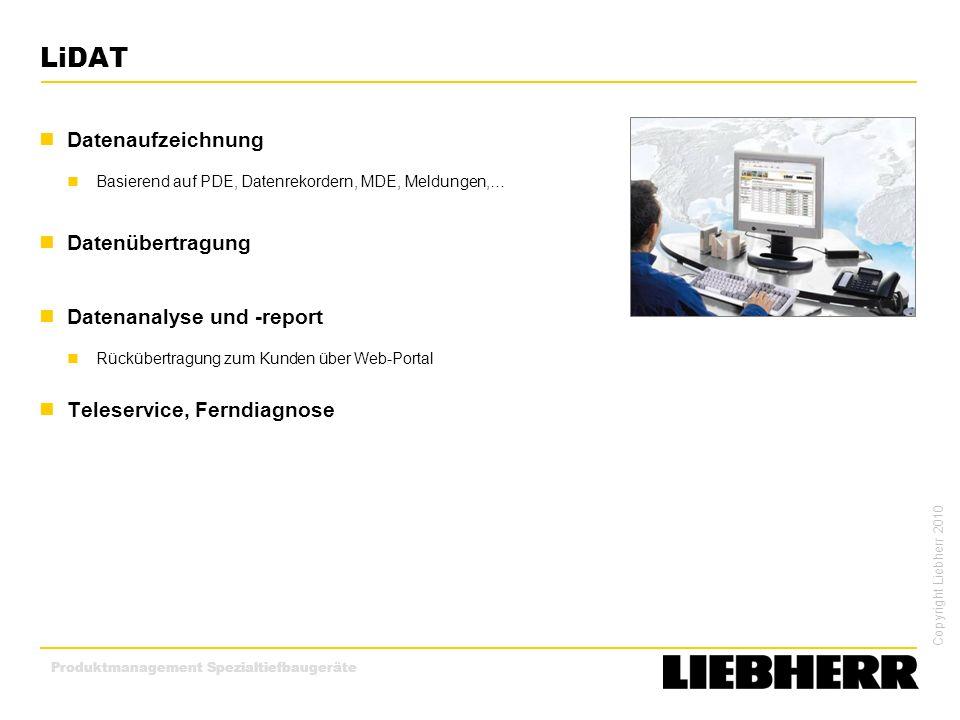 Copyright Liebherr 2010 Produktmanagement Spezialtiefbaugeräte LiDAT Datenaufzeichnung Basierend auf PDE, Datenrekordern, MDE, Meldungen,… Datenübertr