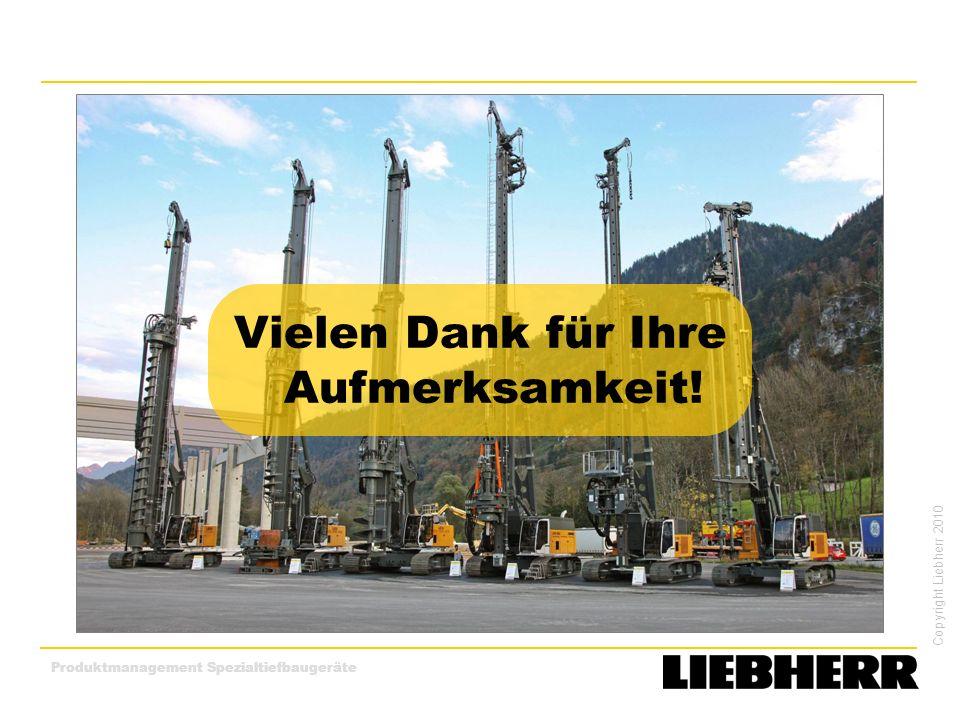 Copyright Liebherr 2010 Produktmanagement Spezialtiefbaugeräte Vielen Dank für Ihre Aufmerksamkeit!