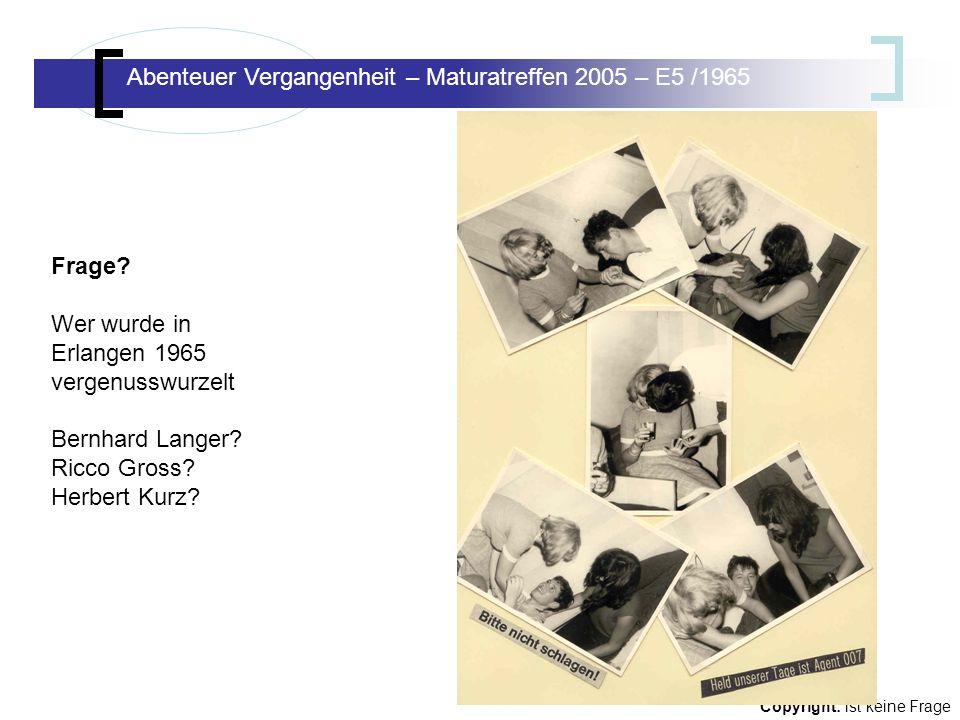 Abenteuer Vergangenheit – Maturatreffen E5/65 Abenteuer Vergangenheit – Maturatreffen 2005 – E5 /1965 Copyright: ist keine Frage Frage.