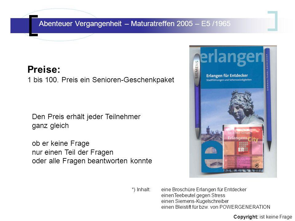 Abenteuer Vergangenheit – Maturatreffen E5/65 Abenteuer Vergangenheit – Maturatreffen 2005 – E5 /1965 Copyright: ist keine Frage Preise: 1 bis 100.