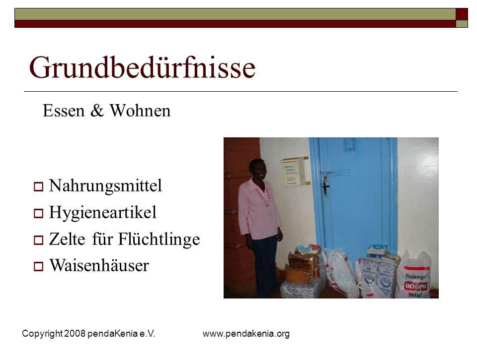 www.pendakenia.org Copyright 2008 pendaKenia e.V. Grundbedürfnisse Essen & Wohnen Nahrungsmittel Hygieneartikel Zelte für Flüchtlinge Waisenhäuser