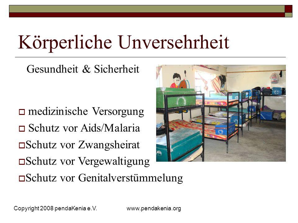 www.pendakenia.org Copyright 2008 pendaKenia e.V. Körperliche Unversehrheit Gesundheit & Sicherheit medizinische Versorgung Schutz vor Aids/Malaria Sc
