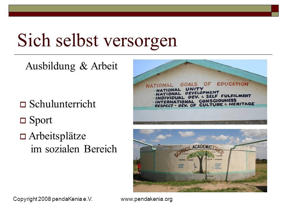 www.pendakenia.org Copyright 2008 pendaKenia e.V. Sich selbst versorgen Ausbildung & Arbeit Schulunterricht Sport Arbeitsplätze im sozialen Bereich