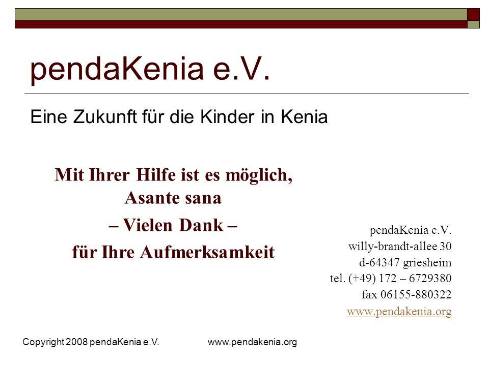 www.pendakenia.org Copyright 2008 pendaKenia e.V. pendaKenia e.V. willy-brandt-allee 30 d-64347 griesheim tel. (+49) 172 – 6729380 fax 06155-880322 ww