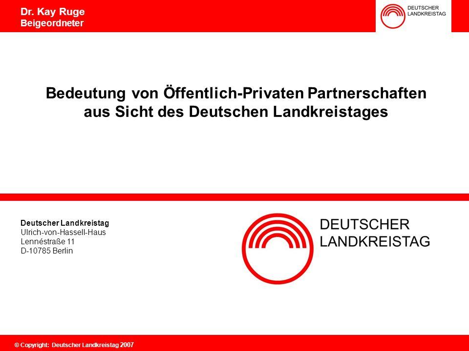Deutscher Landkreistag Ulrich-von-Hassell-Haus Lennéstraße 11 D-10785 Berlin 0 Dr. Kay Ruge Beigeordneter Bedeutung von Öffentlich-Privaten Partnersch