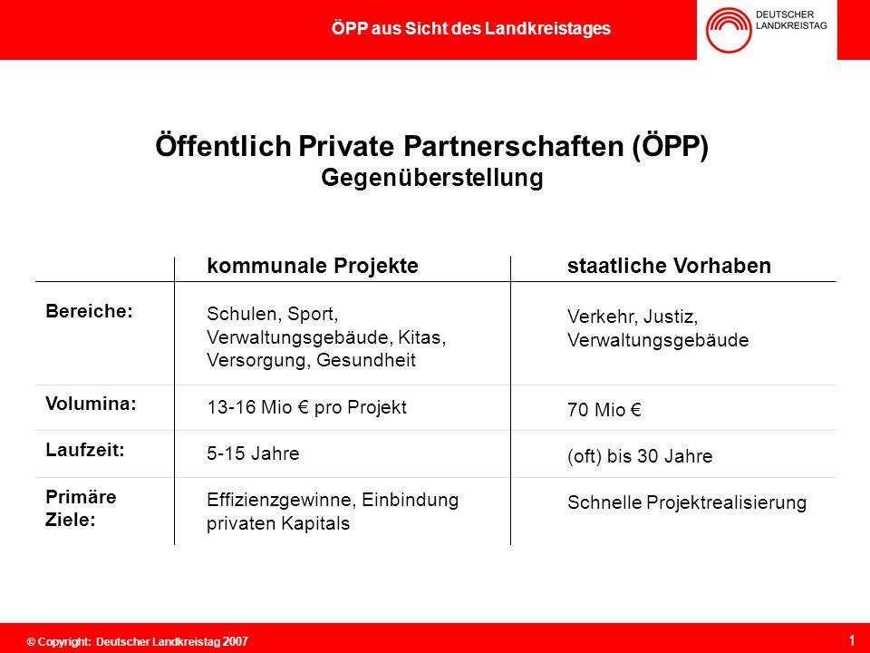 ÖPP aus Sicht des Landkreistages Öffentlich Private Partnerschaften (ÖPP) Gegenüberstellung Bereiche: Volumina: Laufzeit: Primäre Ziele: kommunale Pro