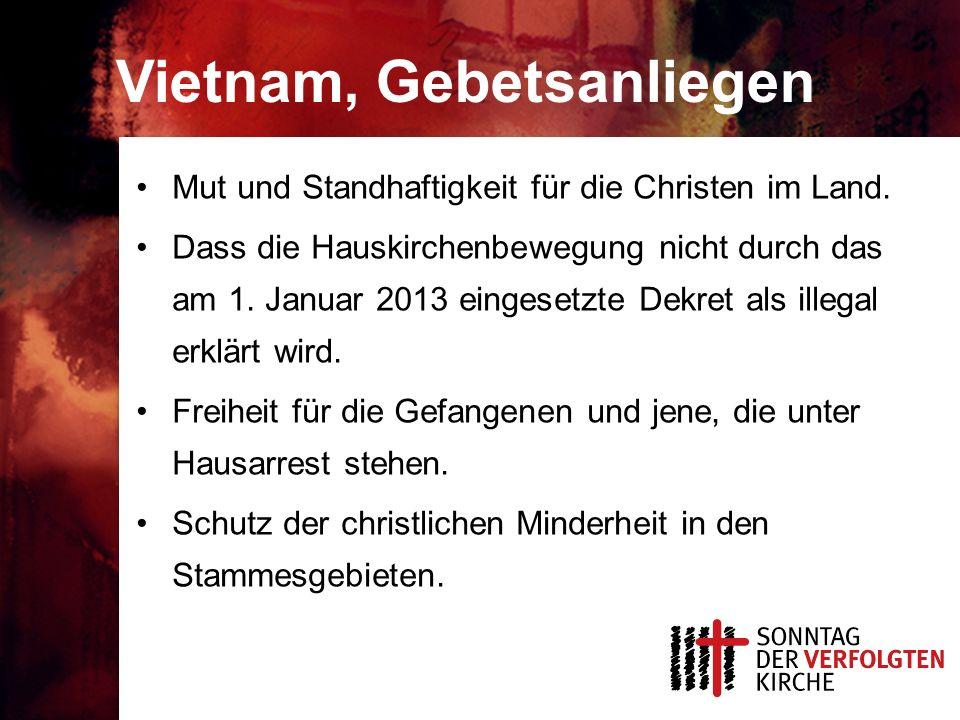 Vietnam, Gebetsanliegen Mut und Standhaftigkeit für die Christen im Land. Dass die Hauskirchenbewegung nicht durch das am 1. Januar 2013 eingesetzte D