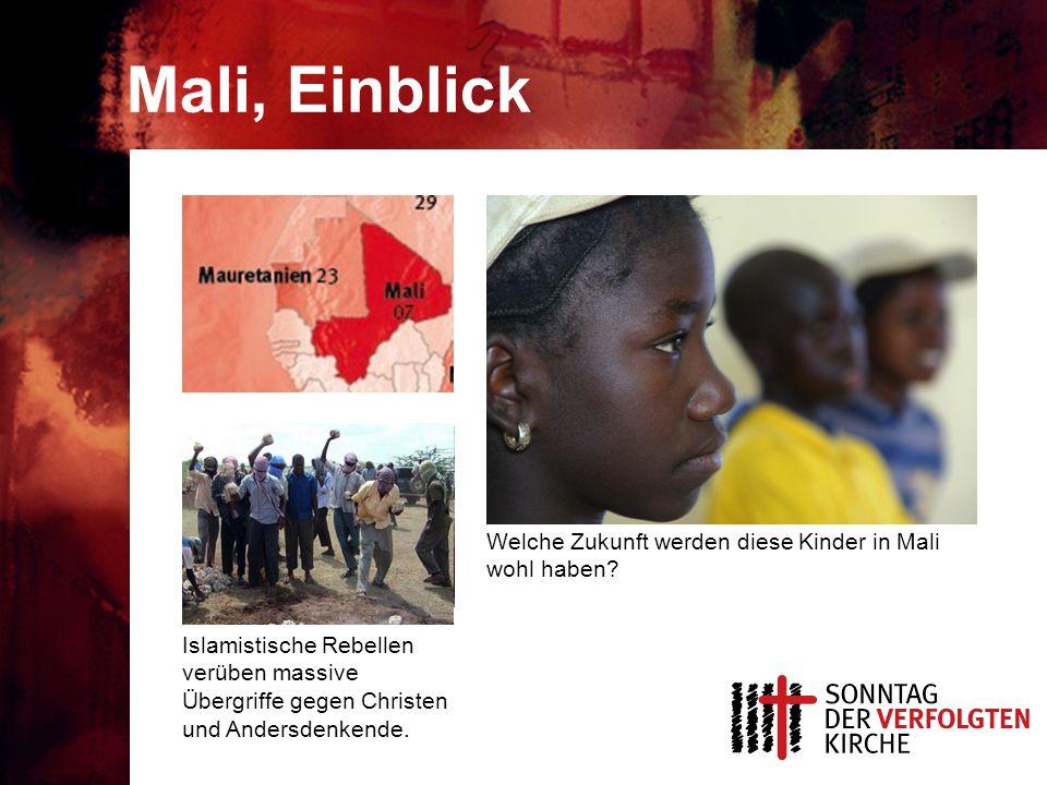 Mali, Einblick Islamistische Rebellen verüben massive Übergriffe gegen Christen und Andersdenkende.